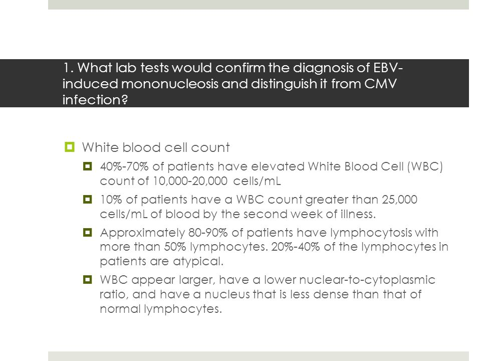 1. What lab tests would confirm the diagnosis of EBV-induced mononucleosis and distinguish it from CMV infection