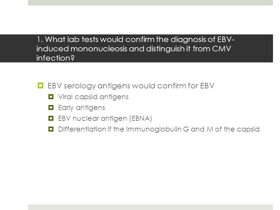 EBV serology antigens would confirm for EBV