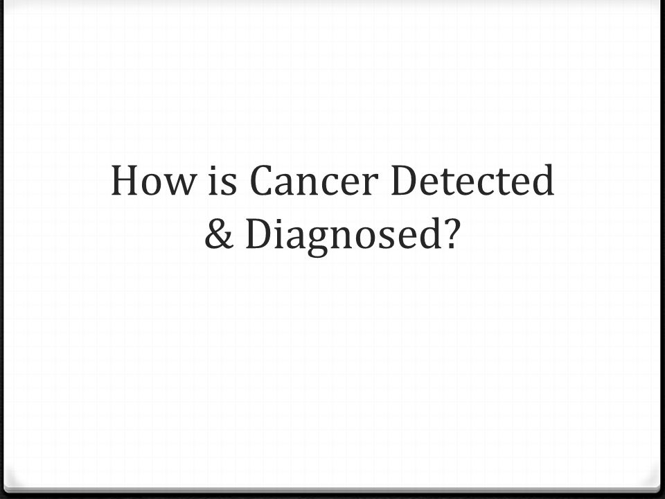 How is Cancer Detected & Diagnosed