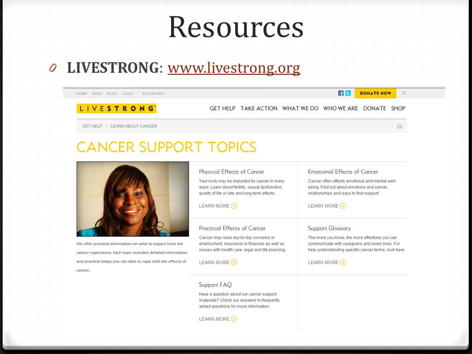 Resources LIVESTRONG: www.livestrong.org