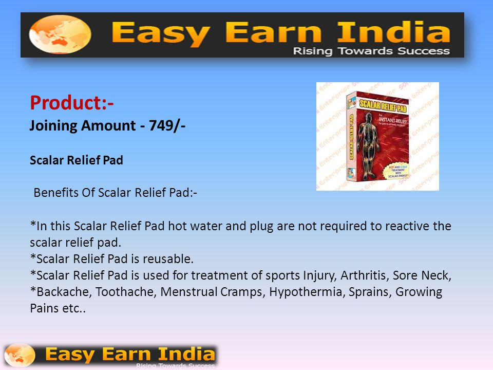 Product:- Joining Amount - 749/- Scalar Relief Pad Benefits Of Scalar Relief Pad:- *In this Scalar Relief Pad hot water and plug are not required to reactive the scalar relief pad.