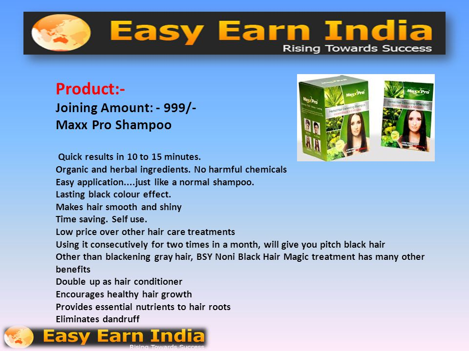 Product:- Joining Amount: - 999/- Maxx Pro Shampoo Quick results in 10 to 15 minutes.