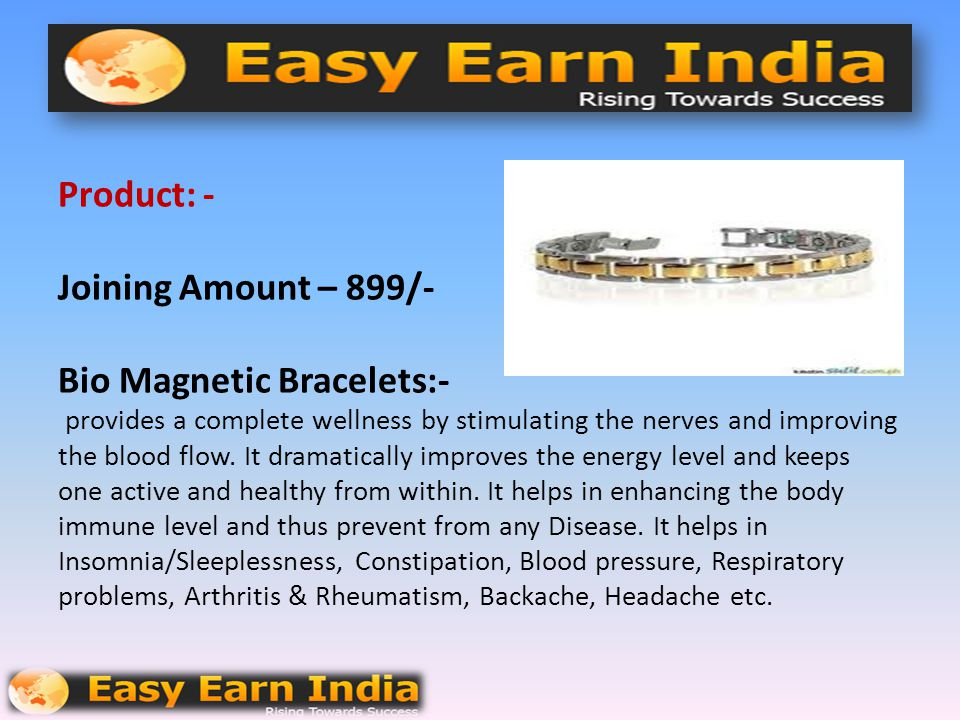 Product: - Joining Amount – 899/- Bio Magnetic Bracelets:- provides a complete wellness by stimulating the nerves and improving the blood flow.