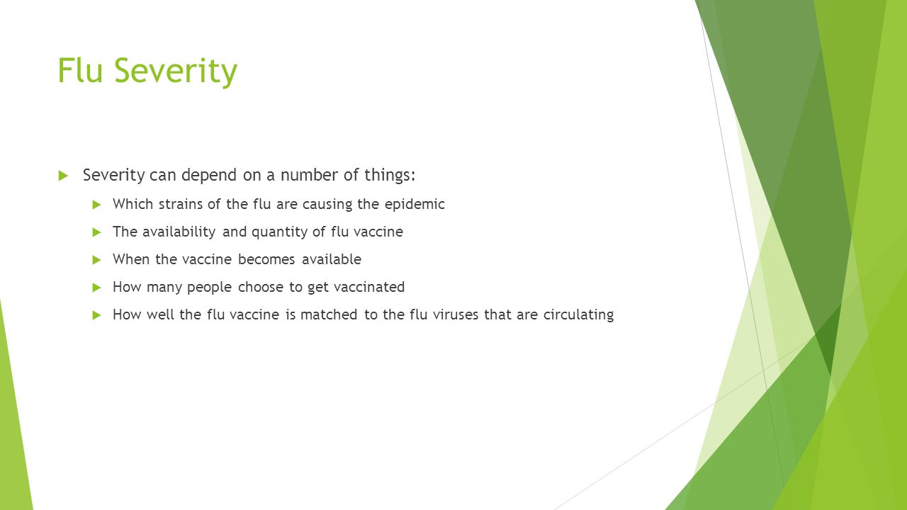Flu Severity Severity can depend on a number of things: