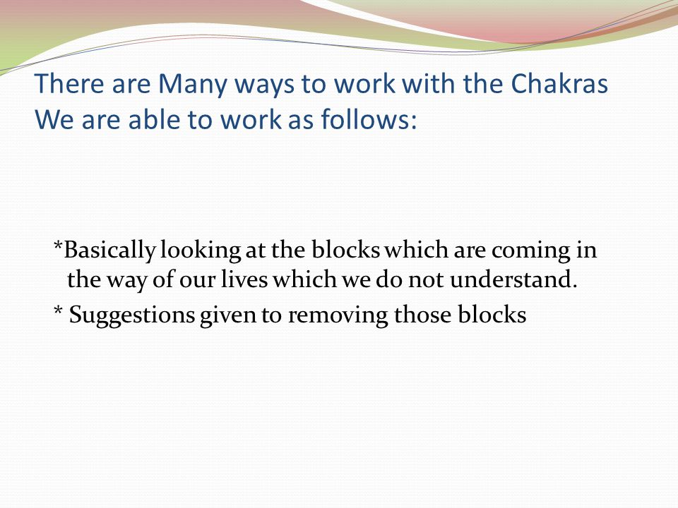 There are Many ways to work with the Chakras We are able to work as follows: