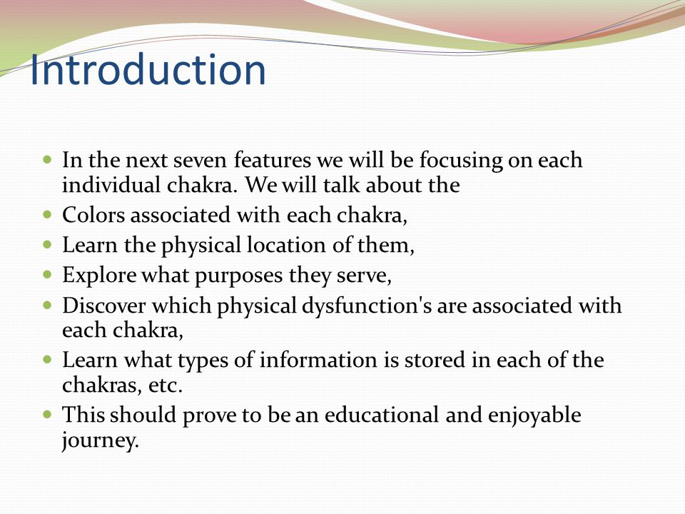 Introduction In the next seven features we will be focusing on each individual chakra. We will talk about the.