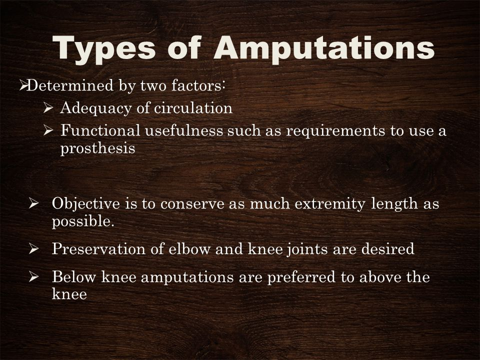 Types of Amputations Determined by two factors: