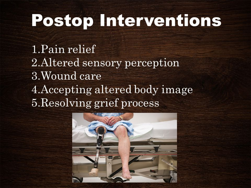 Postop Interventions Pain relief Altered sensory perception Wound care