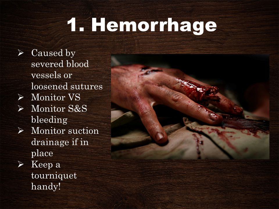 1. Hemorrhage Caused by severed blood vessels or loosened sutures
