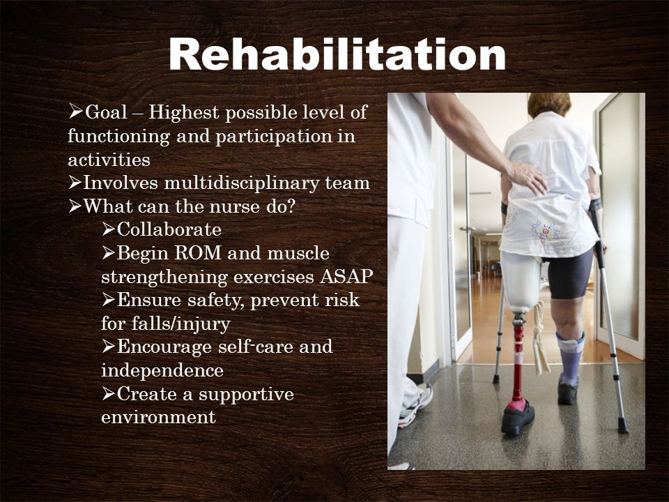 Rehabilitation Goal – Highest possible level of functioning and participation in activities. Involves multidisciplinary team.