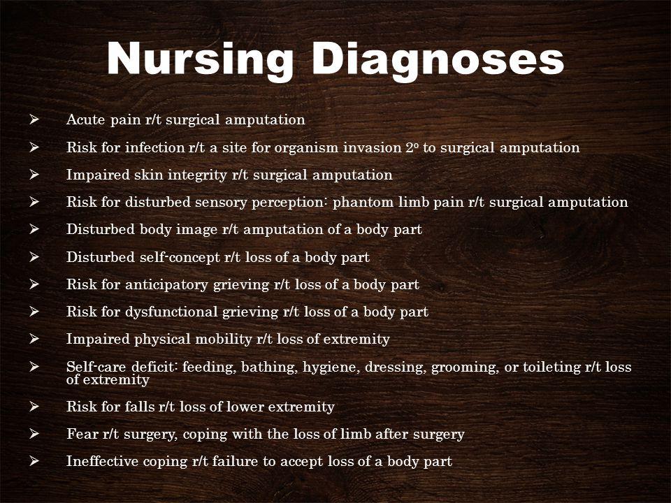 Nursing Diagnoses Acute pain r/t surgical amputation