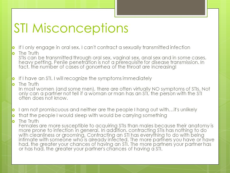 STI Misconceptions If I only engage in oral sex, I can t contract a sexually transmitted infection.