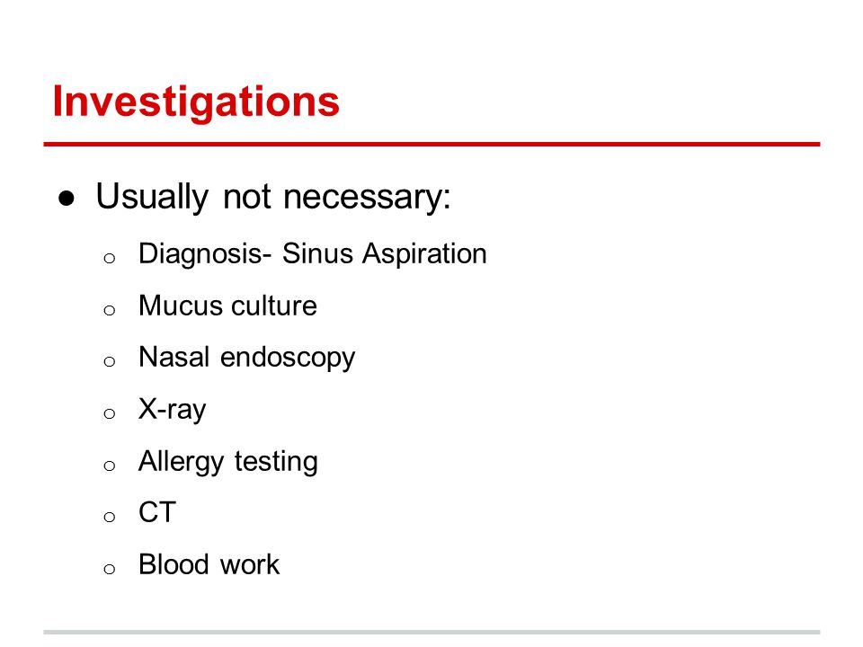 Investigations Usually not necessary: Diagnosis- Sinus Aspiration