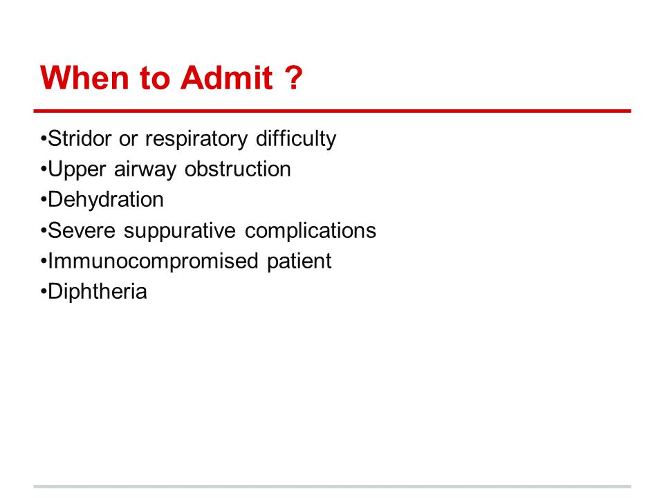 When to Admit •Stridor or respiratory difficulty