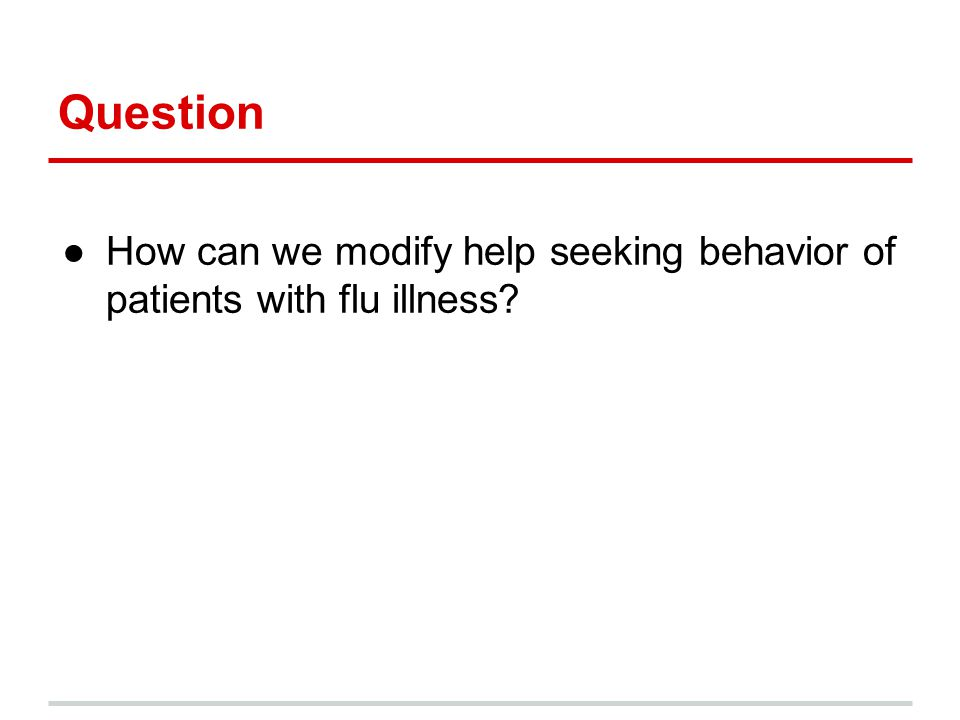 Question How can we modify help seeking behavior of patients with flu illness