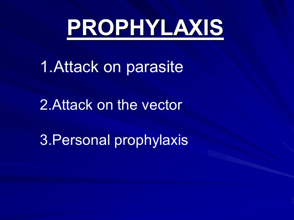 PROPHYLAXIS Attack on parasite Attack on the vector