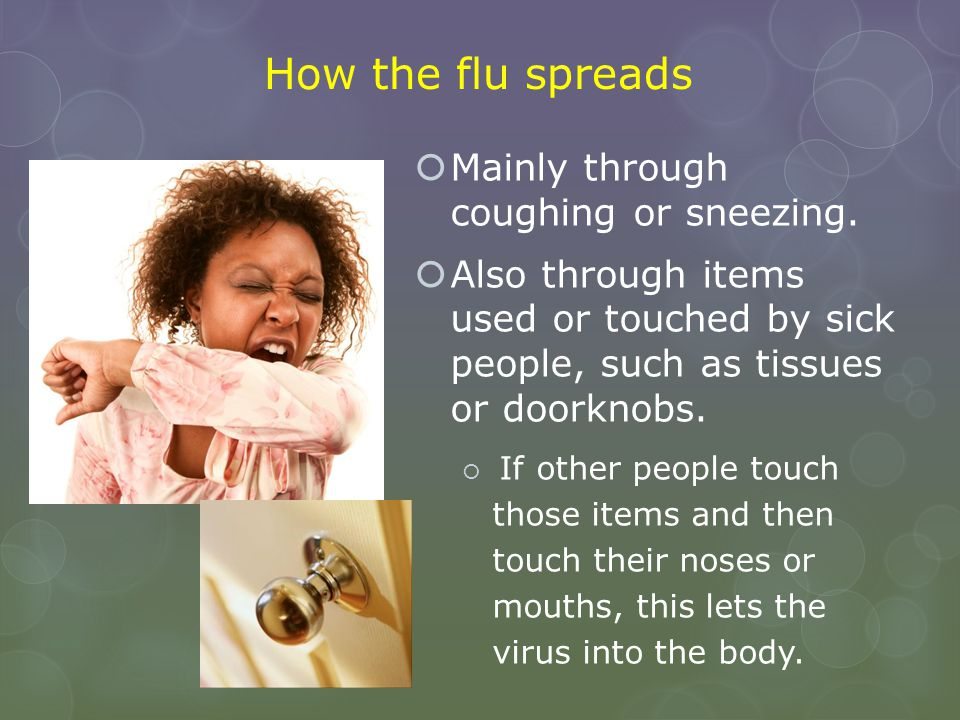 How the flu spreads Mainly through coughing or sneezing.