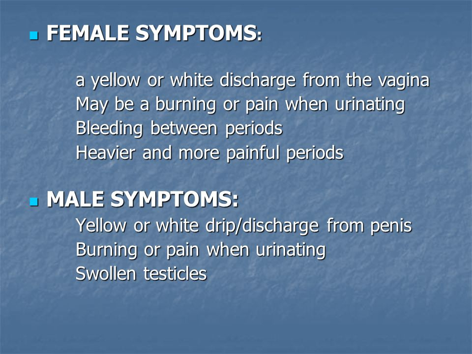 FEMALE SYMPTOMS: MALE SYMPTOMS: