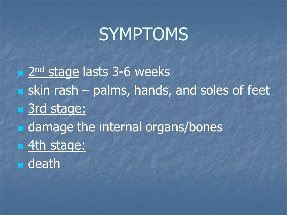 SYMPTOMS 2nd stage lasts 3-6 weeks