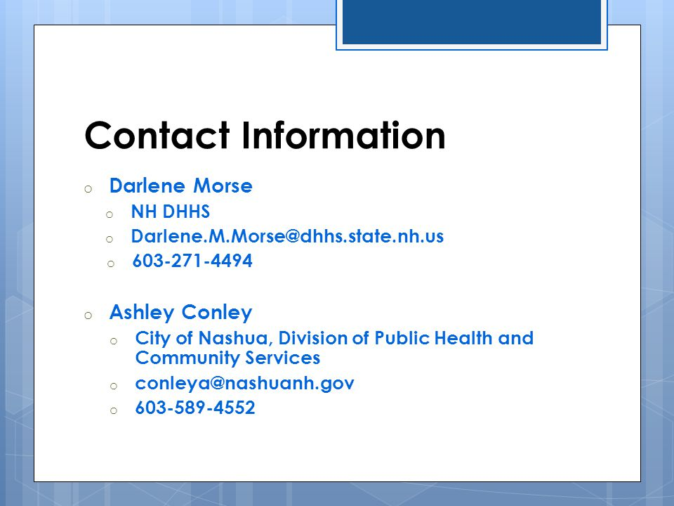 Contact Information Darlene Morse. NH DHHS. Darlene.M.Morse@dhhs.state.nh.us. 603-271-4494. Ashley Conley.