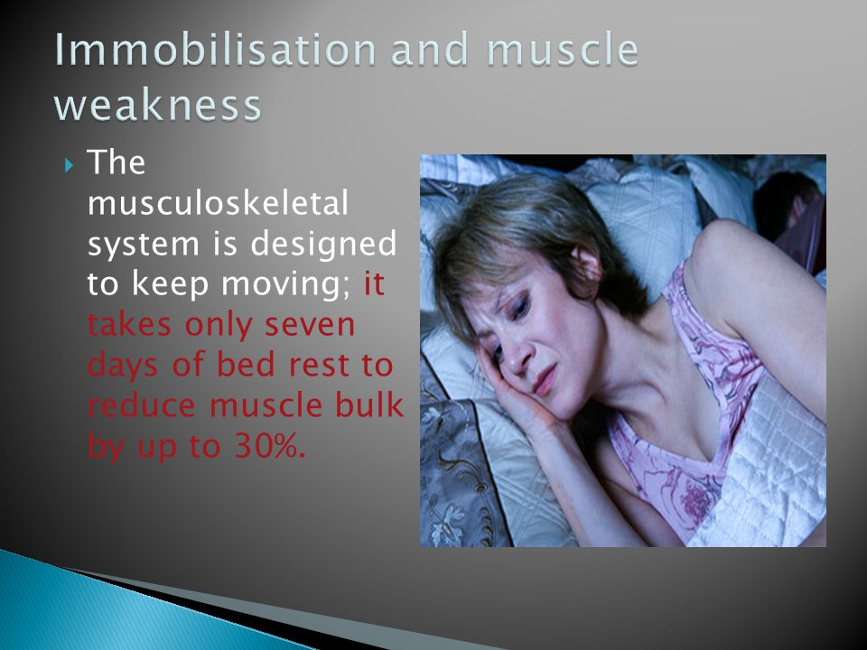 Immobilisation and muscle weakness