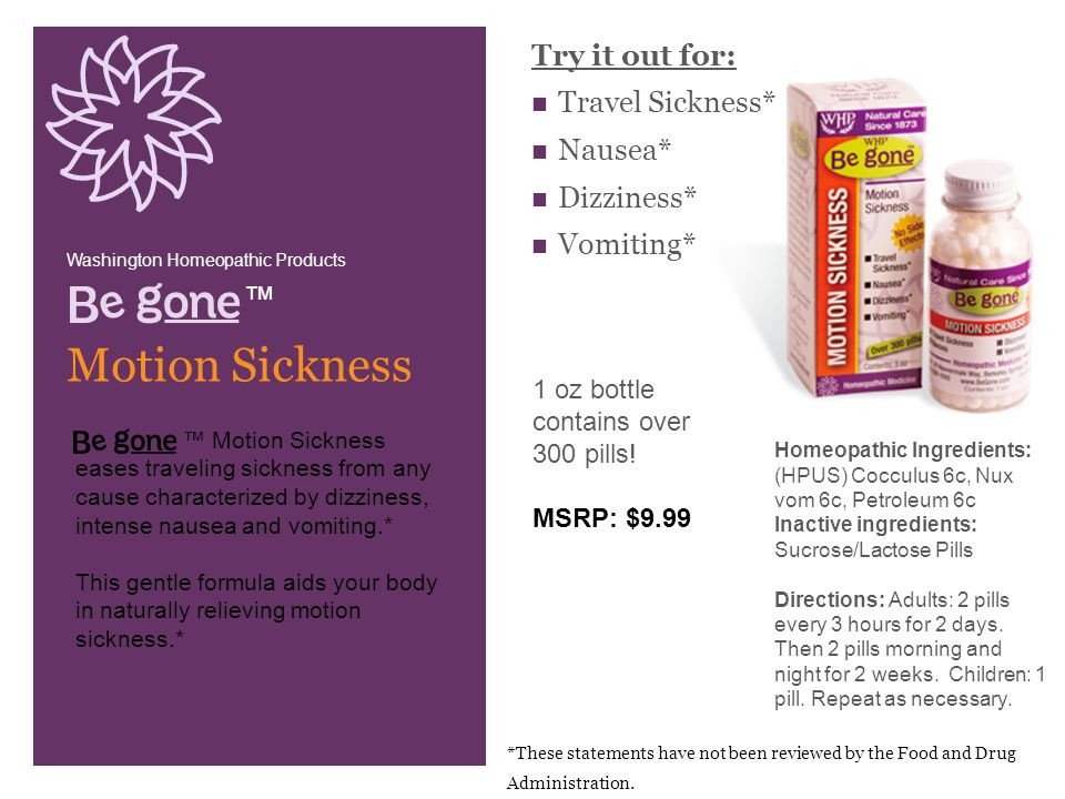 Try it out for: Travel Sickness* Nausea* Dizziness* Vomiting* Washington Homeopathic Products. ™