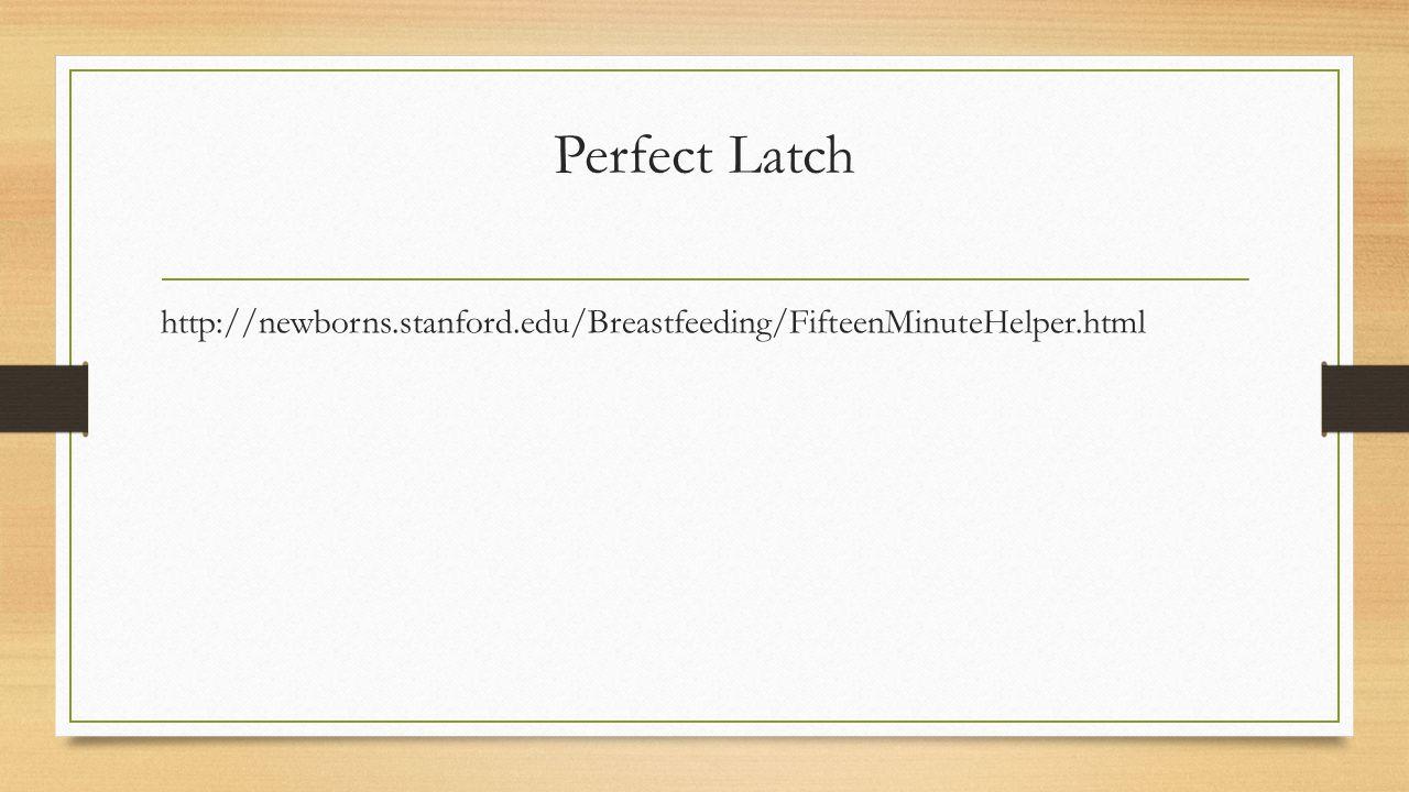 Perfect Latch http://newborns.stanford.edu/Breastfeeding/FifteenMinuteHelper.html