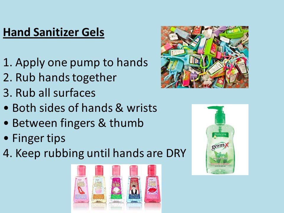 Hand Sanitizer Gels 1. Apply one pump to hands. 2. Rub hands together. 3. Rub all surfaces. • Both sides of hands & wrists.