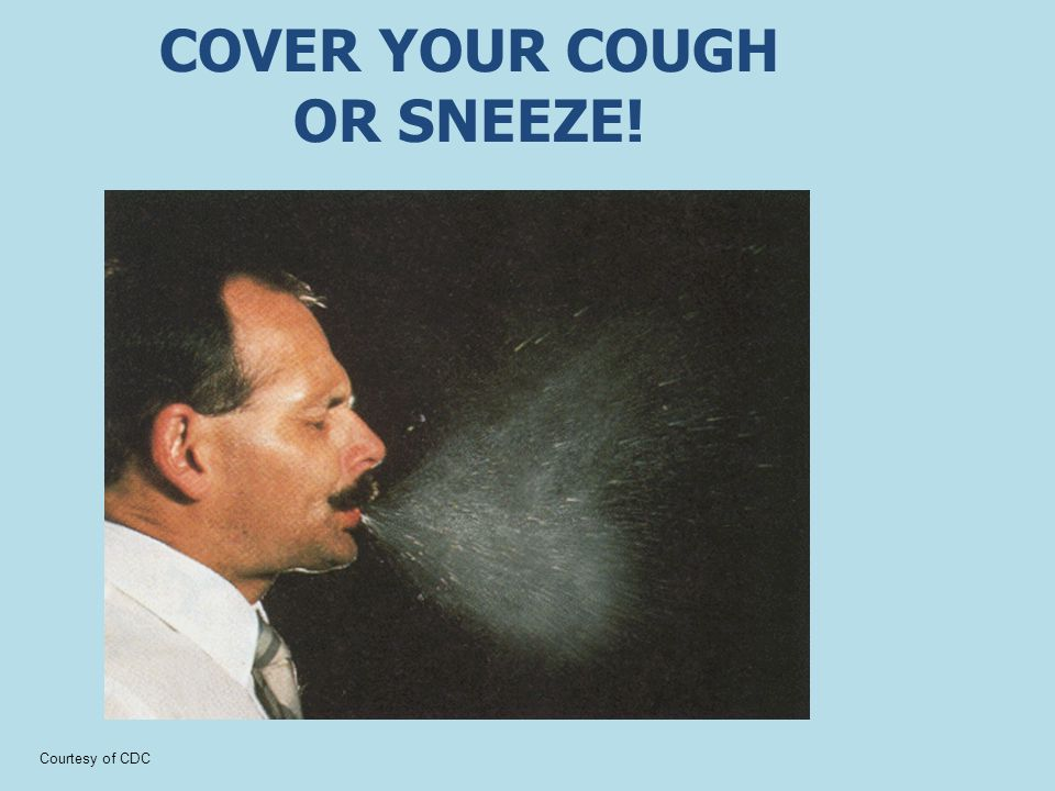 COVER YOUR COUGH OR SNEEZE!