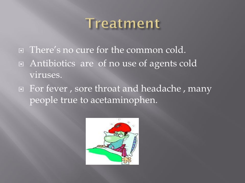 Treatment There's no cure for the common cold.