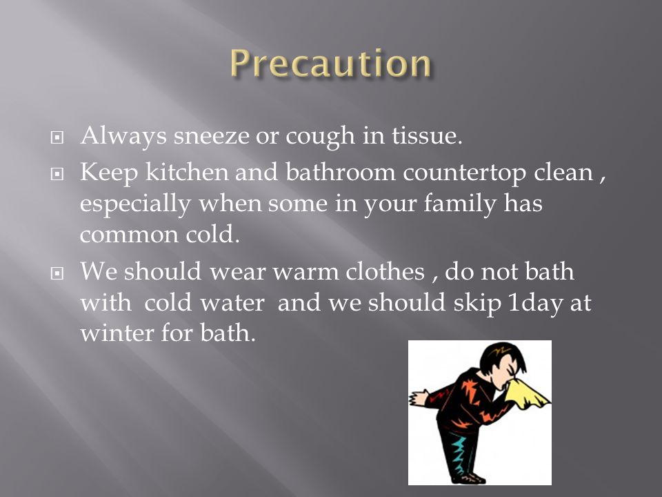 Precaution Always sneeze or cough in tissue.
