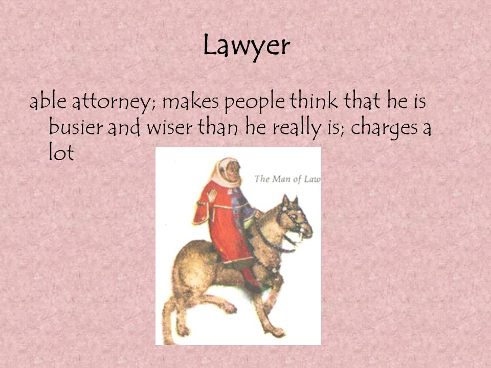 Lawyer able attorney; makes people think that he is busier and wiser than he really is; charges a lot.