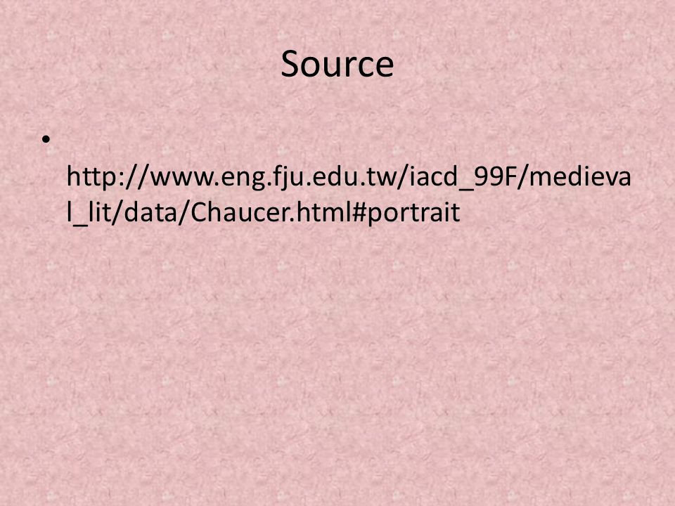 Source http://www.eng.fju.edu.tw/iacd_99F/medieval_lit/data/Chaucer.html#portrait