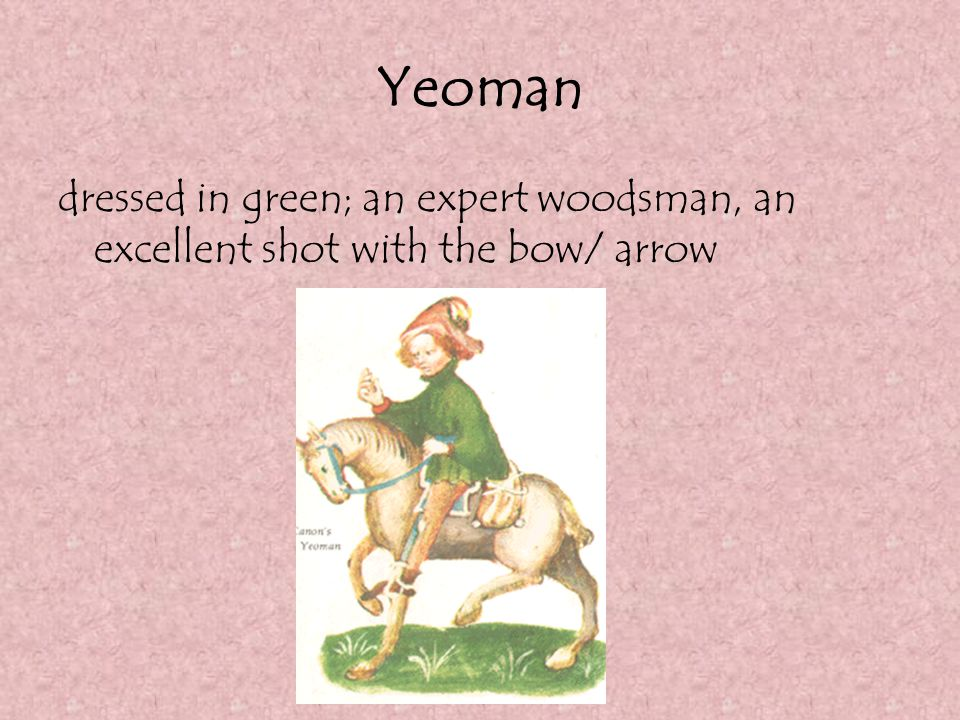 Yeoman dressed in green; an expert woodsman, an excellent shot with the bow/ arrow