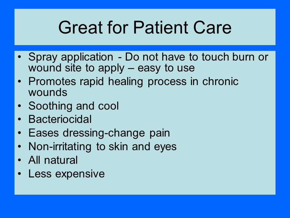 Great for Patient Care Spray application - Do not have to touch burn or wound site to apply – easy to use.