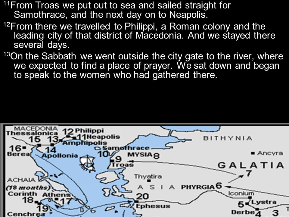 11From Troas we put out to sea and sailed straight for Samothrace, and the next day on to Neapolis.