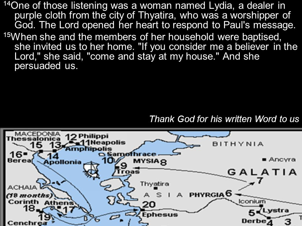 14One of those listening was a woman named Lydia, a dealer in purple cloth from the city of Thyatira, who was a worshipper of God. The Lord opened her heart to respond to Paul s message.