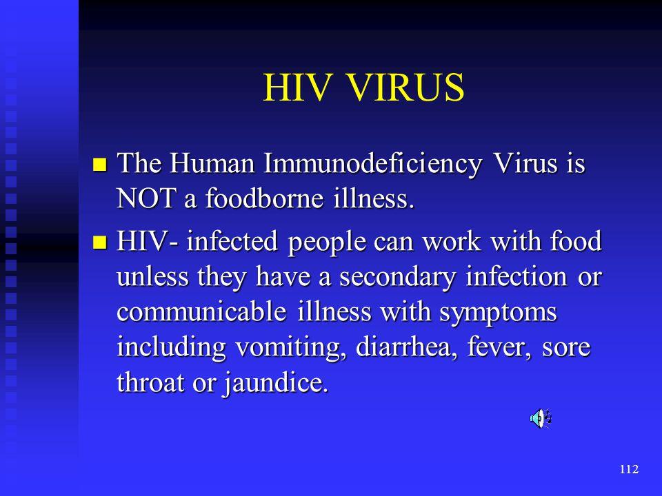 HIV VIRUS The Human Immunodeficiency Virus is NOT a foodborne illness.
