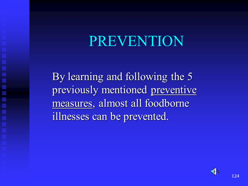 PREVENTION By learning and following the 5 previously mentioned preventive measures, almost all foodborne illnesses can be prevented.
