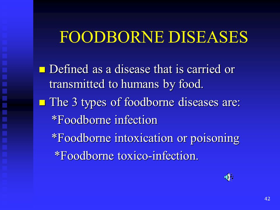 FOODBORNE DISEASES Defined as a disease that is carried or transmitted to humans by food. The 3 types of foodborne diseases are: