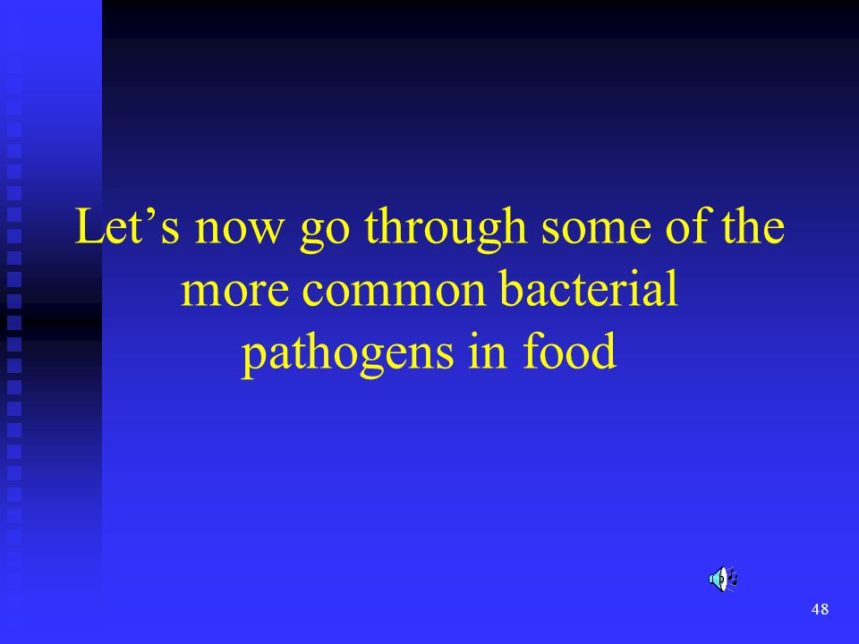 Let's now go through some of the more common bacterial pathogens in food