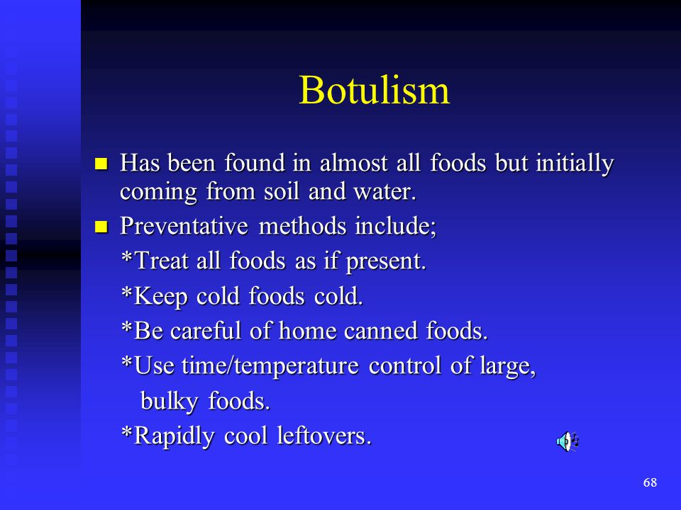 Botulism Has been found in almost all foods but initially coming from soil and water. Preventative methods include;