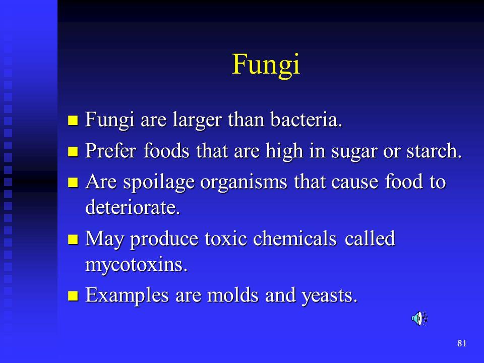 Fungi Fungi are larger than bacteria.
