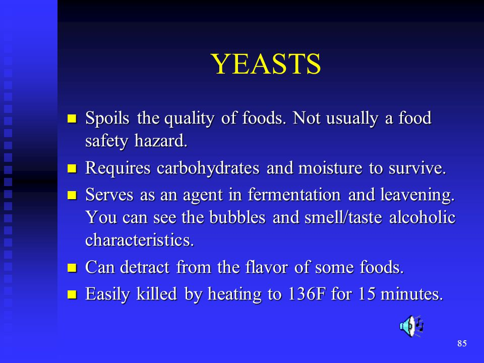 YEASTS Spoils the quality of foods. Not usually a food safety hazard.