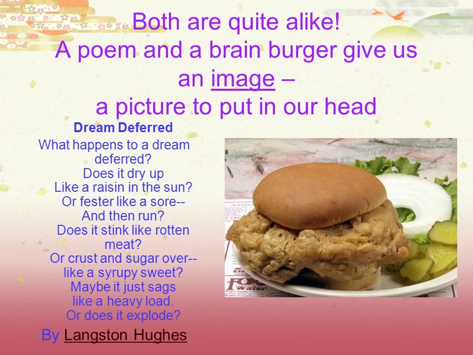 Both are quite alike! A poem and a brain burger give us an image – a picture to put in our head