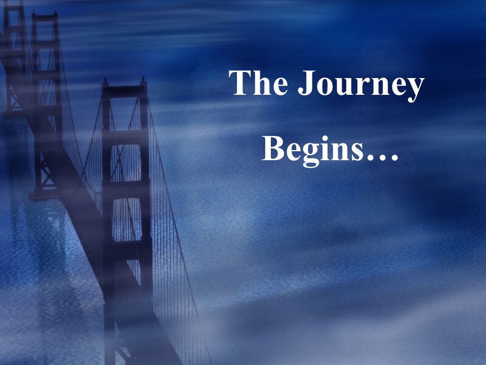 The Journey Begins… Tell the students for this part of the journey they must travel alone.