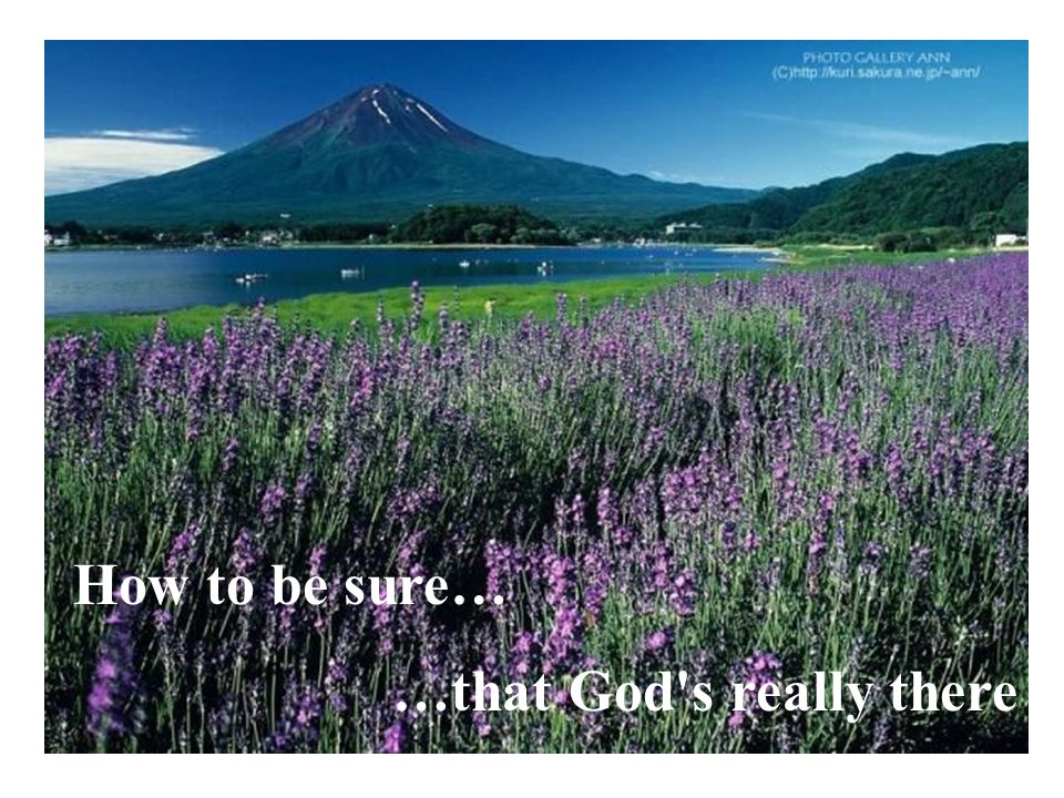 How to be sure… …that God s really there