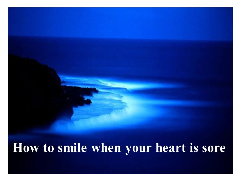 How to smile when your heart is sore