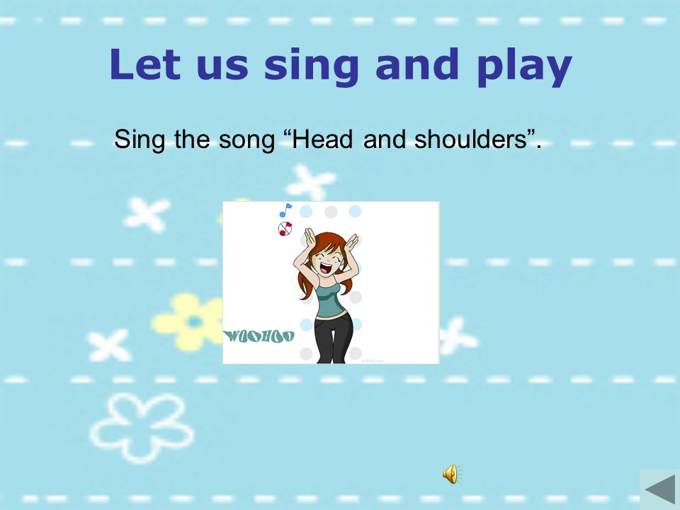 Let us sing and play Sing the song Head and shoulders .