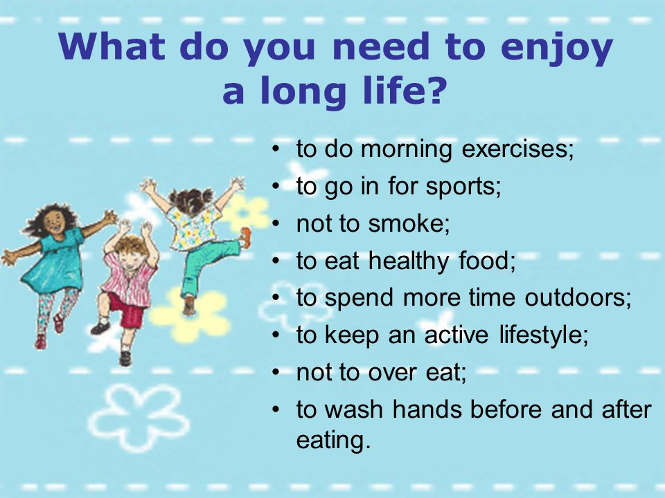 What do you need to enjoy a long life